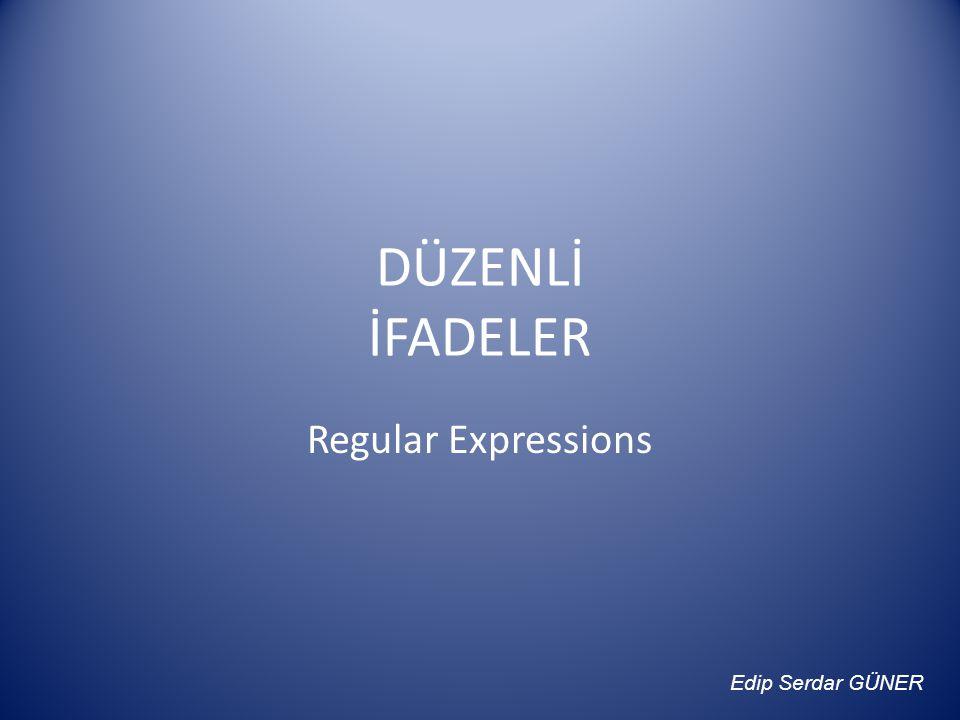 DÜZENLİ İFADELER Regular Expressions Edip Serdar GÜNER