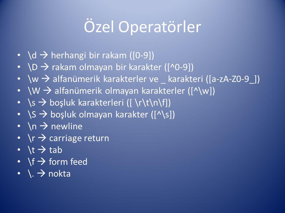 Özel Operatörler \d  herhangi bir rakam ([0-9]) \D  rakam olmayan bir karakter ([^0-9]) \w  alfanümerik karakterler ve _ karakteri ([a-zA-Z0-9_]) \