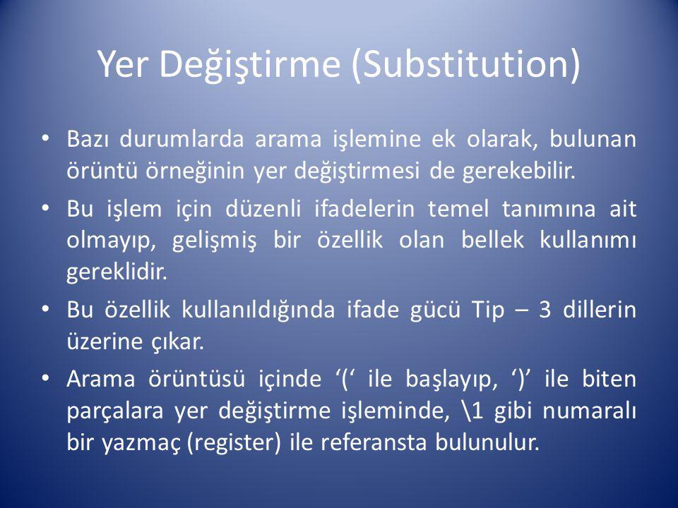 Yer Değiştirme (Substitution) Bazı durumlarda arama işlemine ek olarak, bulunan örüntü örneğinin yer değiştirmesi de gerekebilir. Bu işlem için düzenl