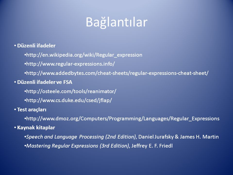 Bağlantılar Düzenli ifadeler http://en.wikipedia.org/wiki/Regular_expression http://www.regular-expressions.info/ http://www.addedbytes.com/cheat-shee