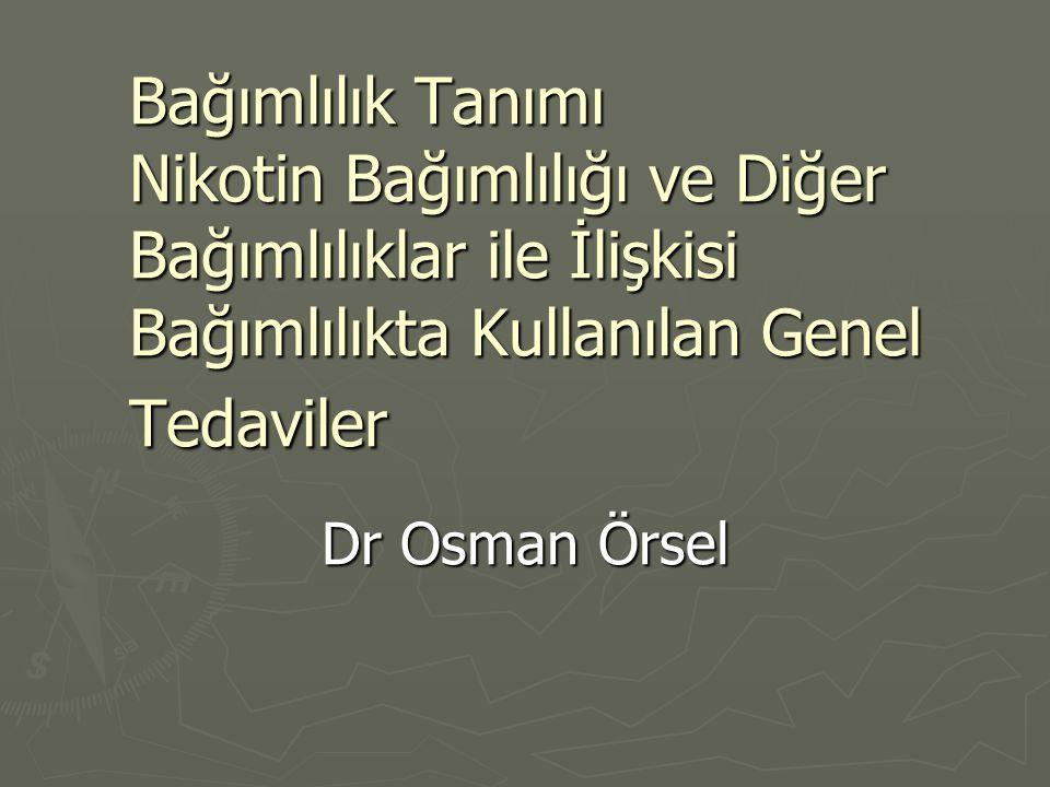 Bağımlılık Tanımı Nikotin Bağımlılığı ve Diğer Bağımlılıklar ile İlişkisi Bağımlılıkta Kullanılan Genel Tedaviler Dr Osman Örsel