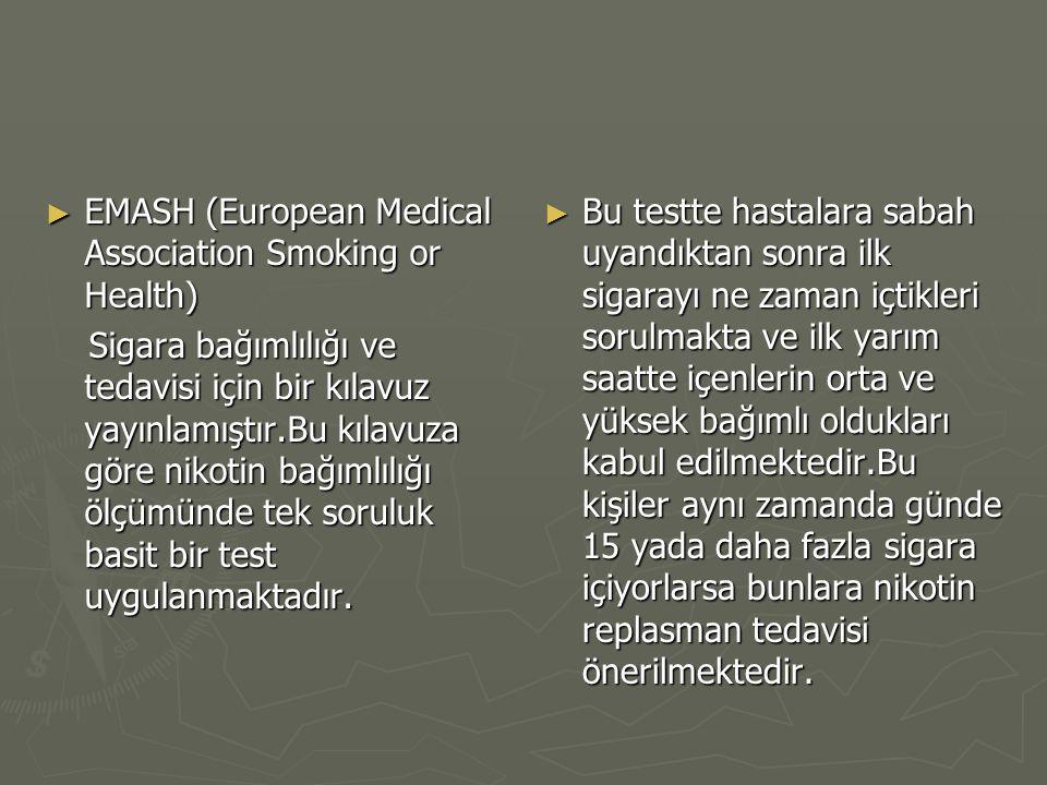 ► EMASH (European Medical Association Smoking or Health) Sigara bağımlılığı ve tedavisi için bir kılavuz yayınlamıştır.Bu kılavuza göre nikotin bağıml