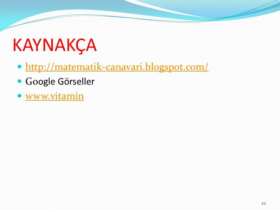 KAYNAKÇA http://matematik-canavari.blogspot.com/ Google Görseller www.vitamin 22