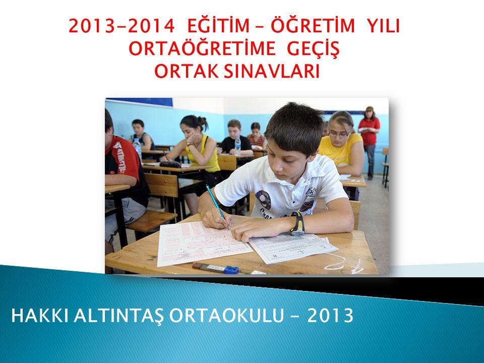 2013-2014 EĞİTİM – ÖĞRETİM YILI ORTAÖĞRETİME GEÇİŞ ORTAK SINAVLARI HAKKI ALTINTAŞ ORTAOKULU - 2013