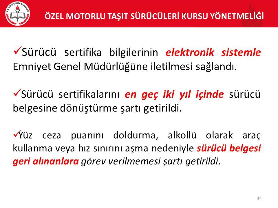 34 Sürücü s ertifika bilgilerinin elektronik sistemle Emniyet Genel Müdürlüğüne iletilmesi sağlandı.
