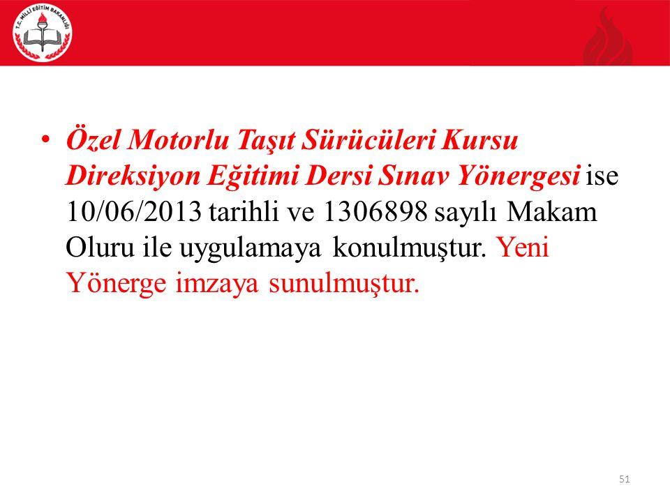 Özel Motorlu Taşıt Sürücüleri Kursu Direksiyon Eğitimi Dersi Sınav Yönergesi ise 10/06/2013 tarihli ve 1306898 sayılı Makam Oluru ile uygulamaya konulmuştur.