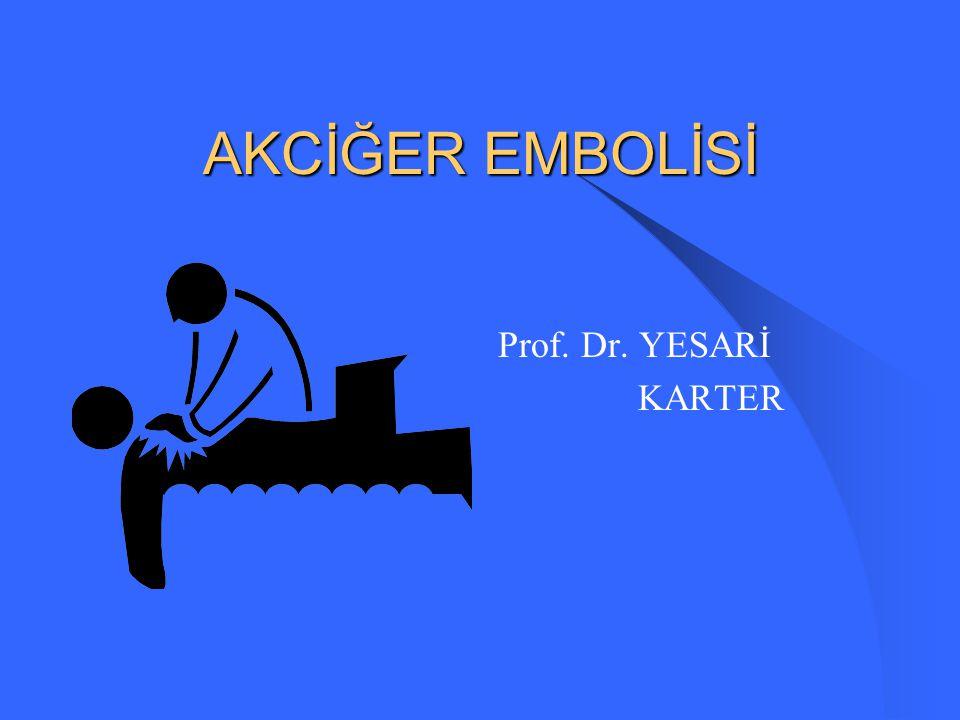 AKCİĞER EMBOLİSİ Prof. Dr. YESARİ KARTER