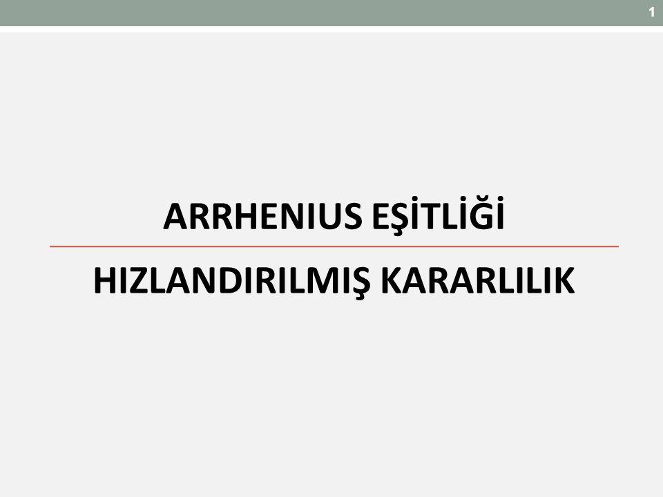 HIZLANDIRILMIŞ KARARLILIK 1 1 ARRHENIUS EŞİTLİĞİ
