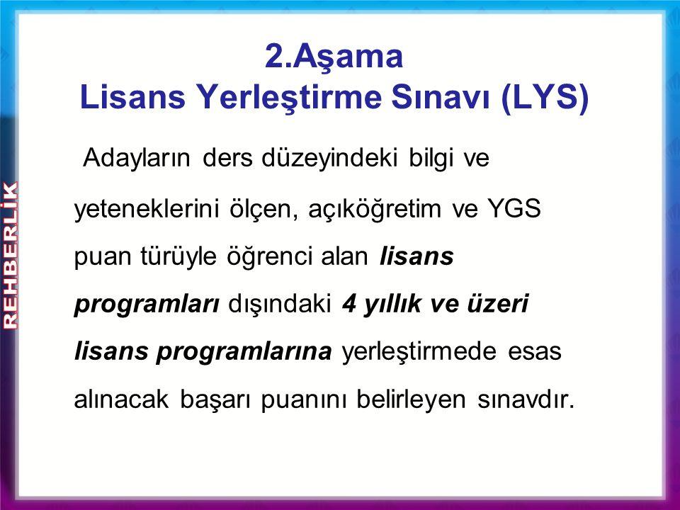 2.Aşama Lisans Yerleştirme Sınavı (LYS) Adayların ders düzeyindeki bilgi ve yeteneklerini ölçen, açıköğretim ve YGS puan türüyle öğrenci alan lisans p