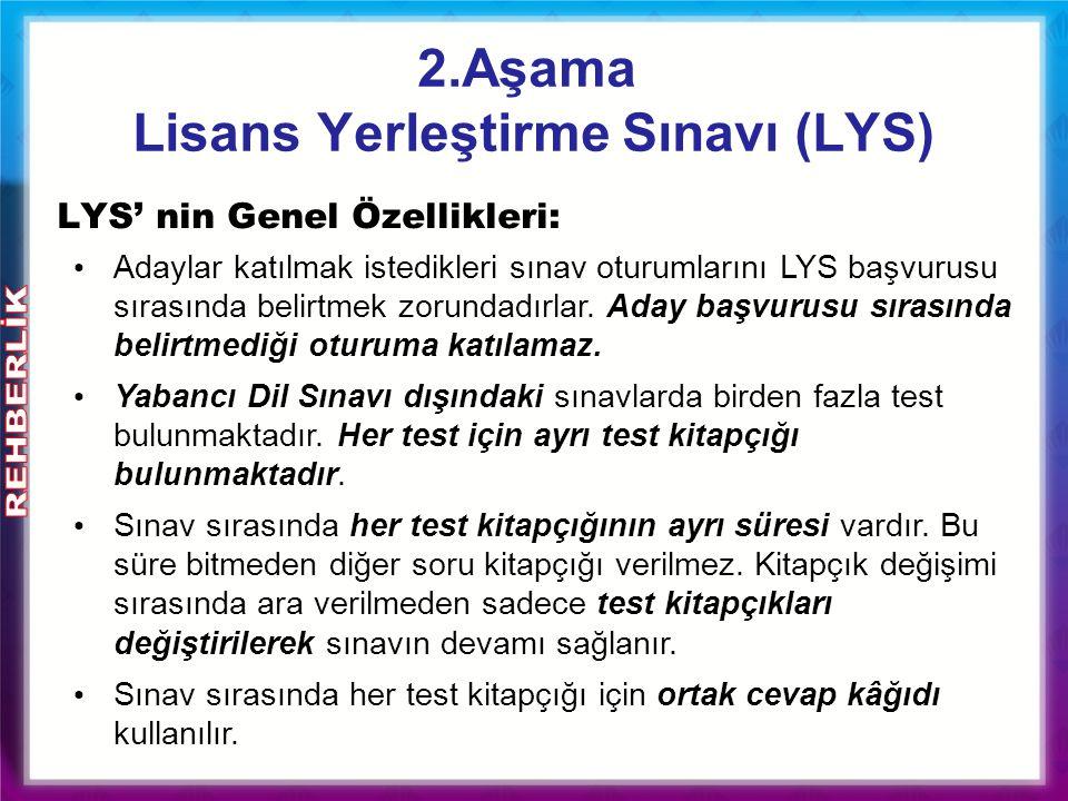 2.Aşama Lisans Yerleştirme Sınavı (LYS) Adaylar katılmak istedikleri sınav oturumlarını LYS başvurusu sırasında belirtmek zorundadırlar.