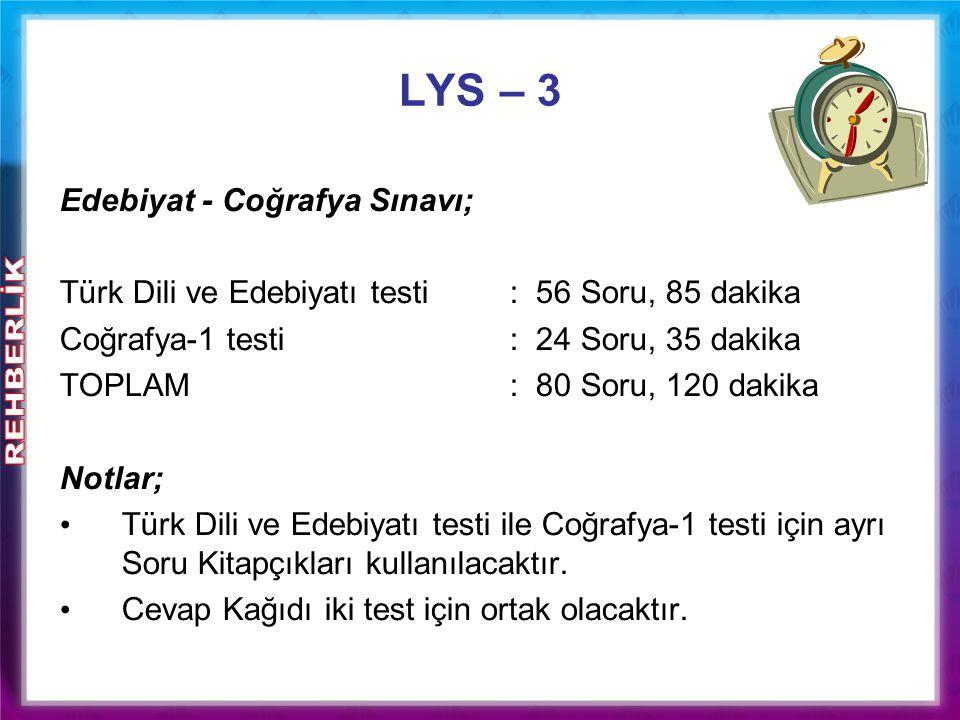 Edebiyat - Coğrafya Sınavı; Türk Dili ve Edebiyatı testi: 56 Soru, 85 dakika Coğrafya-1 testi: 24 Soru, 35 dakika TOPLAM : 80 Soru, 120 dakika Notlar;