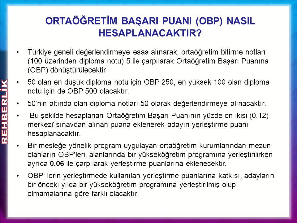 ORTAÖĞRETİM BAŞARI PUANI (OBP) NASIL HESAPLANACAKTIR? Türkiye geneli değerlendirmeye esas alınarak, ortaöğretim bitirme notları (100 üzerinden diploma