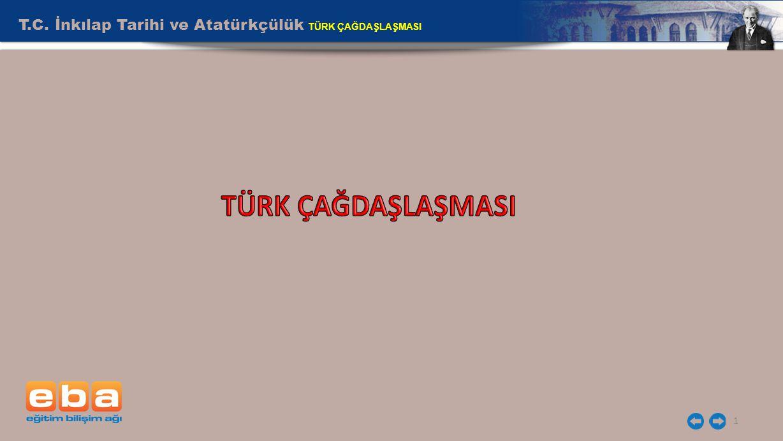 T.C. İnkılap Tarihi ve Atatürkçülük TÜRK ÇAĞDAŞLAŞMASI 1