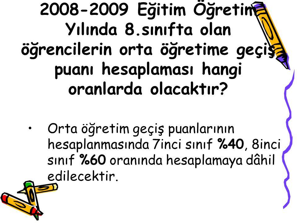 2008-2009 Eğitim Öğretim Yılında 8.sınıfta olan öğrencilerin orta öğretime geçiş puanı hesaplaması hangi oranlarda olacaktır.