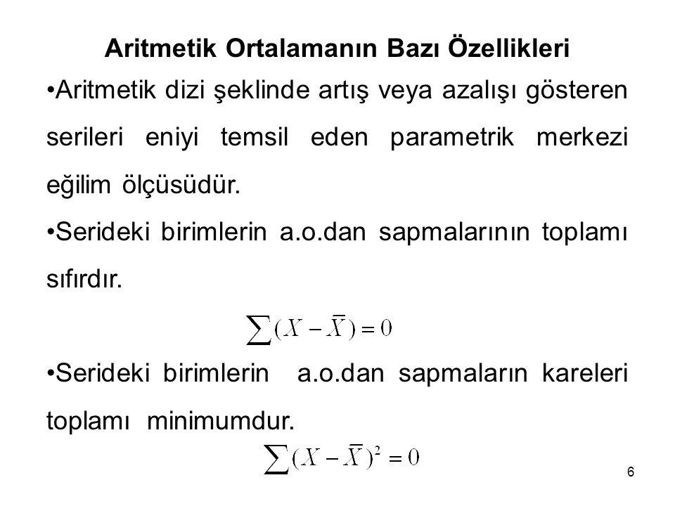 6 Aritmetik Ortalamanın Bazı Özellikleri Aritmetik dizi şeklinde artış veya azalışı gösteren serileri eniyi temsil eden parametrik merkezi eğilim ölçüsüdür.