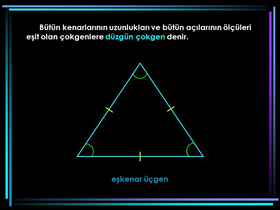 Bütün kenarlarının uzunlukları ve bütün açılarının ölçüleri eşit olan çokgenlere düzgün çokgen denir. eşkenar üçgen