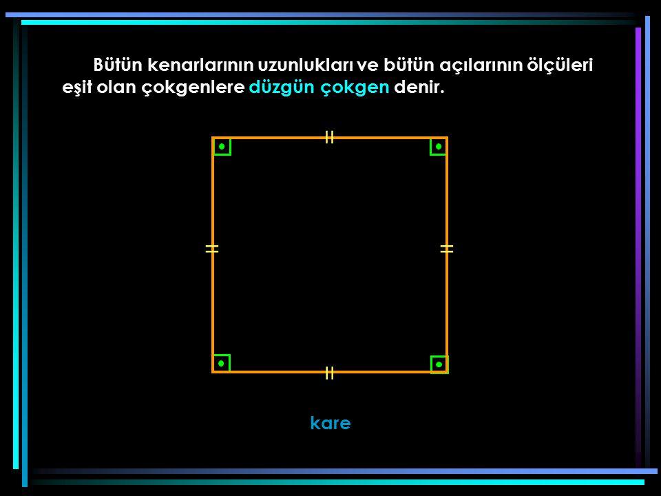 Bütün kenarlarının uzunlukları ve bütün açılarının ölçüleri eşit olan çokgenlere düzgün çokgen denir. kare == = =