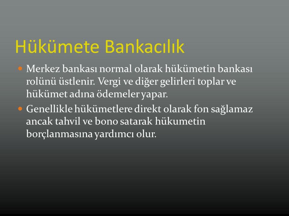 Hükümete Bankacılık Merkez bankası normal olarak hükümetin bankası rolünü üstlenir.