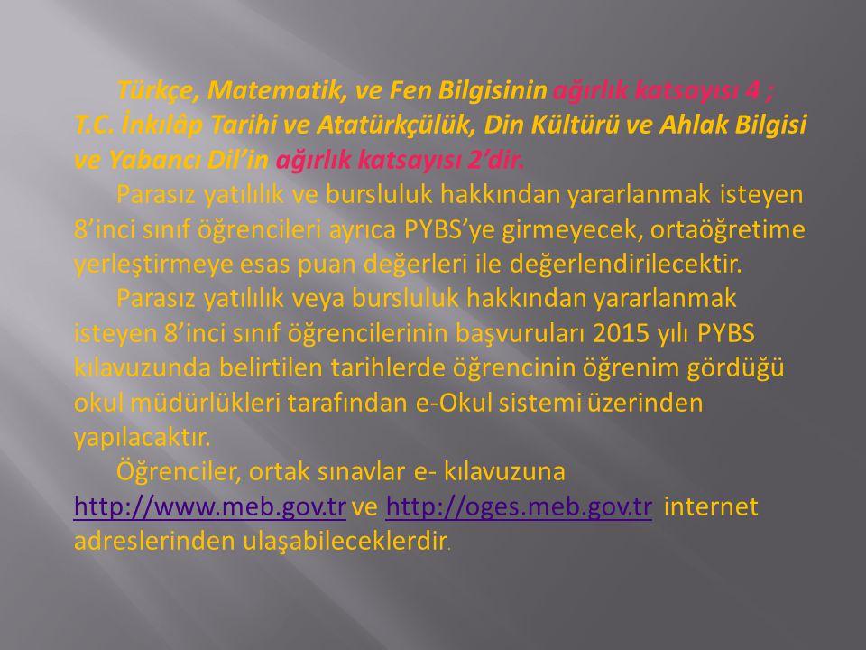Türkçe, Matematik, ve Fen Bilgisinin ağırlık katsayısı 4 ; T.C.