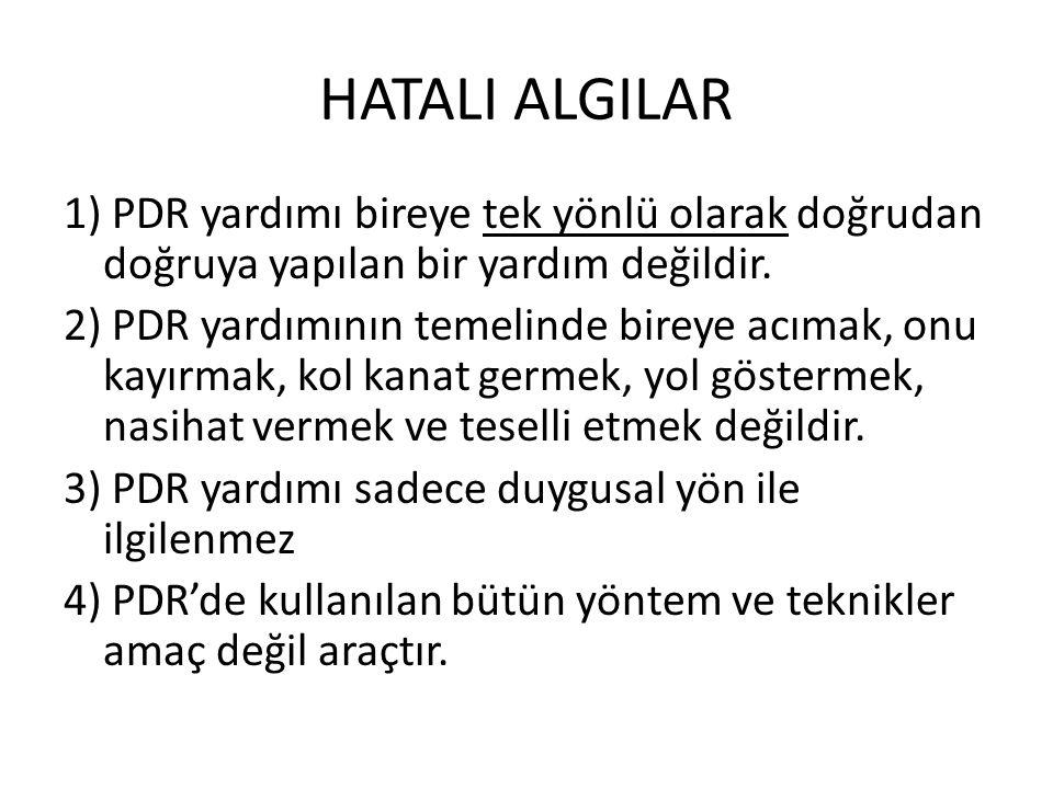 HATALI ALGILAR 1) PDR yardımı bireye tek yönlü olarak doğrudan doğruya yapılan bir yardım değildir. 2) PDR yardımının temelinde bireye acımak, onu kay