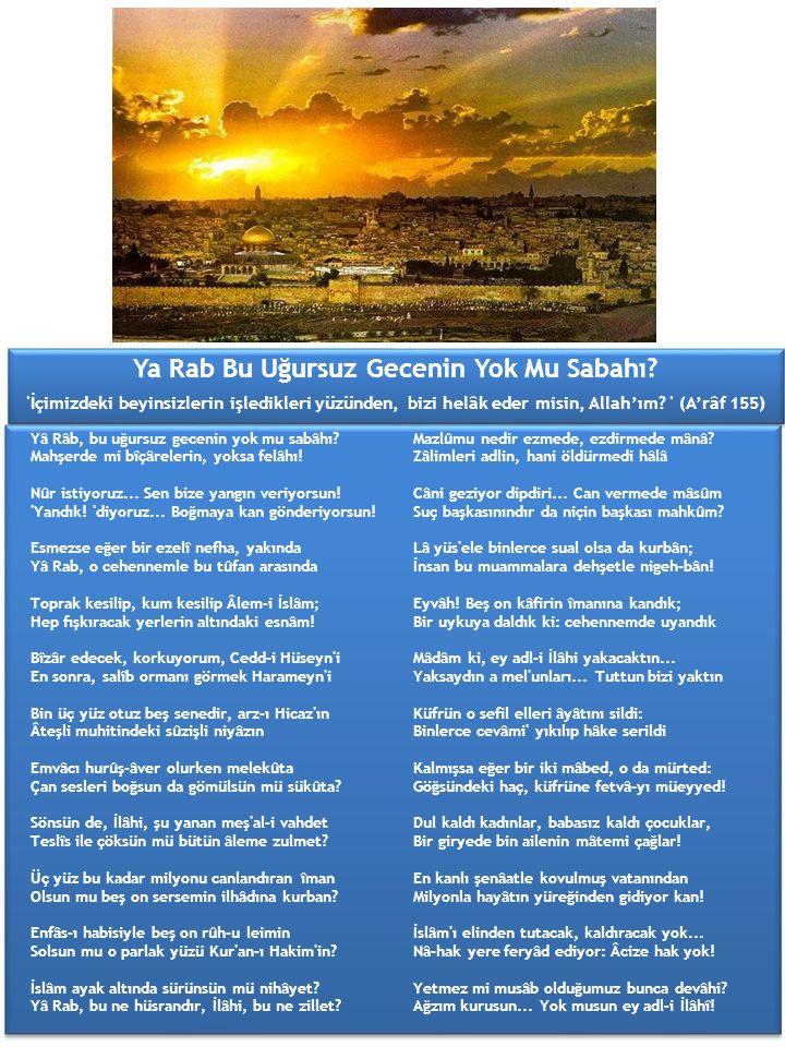 Ya Rab Bu Uğursuz Gecenin Yok Mu Sabahı? 'İçimizdeki beyinsizlerin işledikleri yüzünden, bizi helâk eder misin, Allah'ım? ' (A'râf 155) Ya Rab Bu Uğur