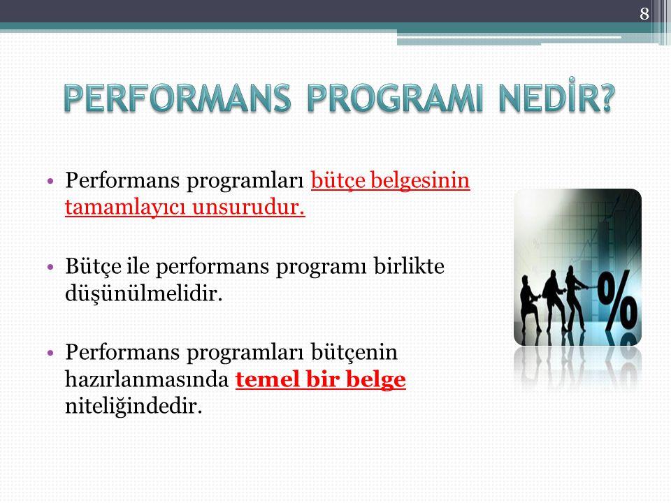 Performans programları bütçe belgesinin tamamlayıcı unsurudur. Bütçe ile performans programı birlikte düşünülmelidir. Performans programları bütçenin