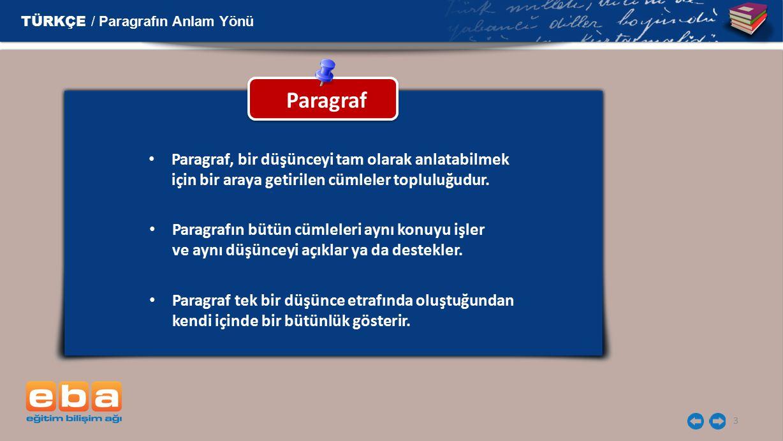 3 Paragraf TÜRKÇE / Paragrafın Anlam Yönü Paragraf, bir düşünceyi tam olarak anlatabilmek için bir araya getirilen cümleler topluluğudur. Paragrafın b