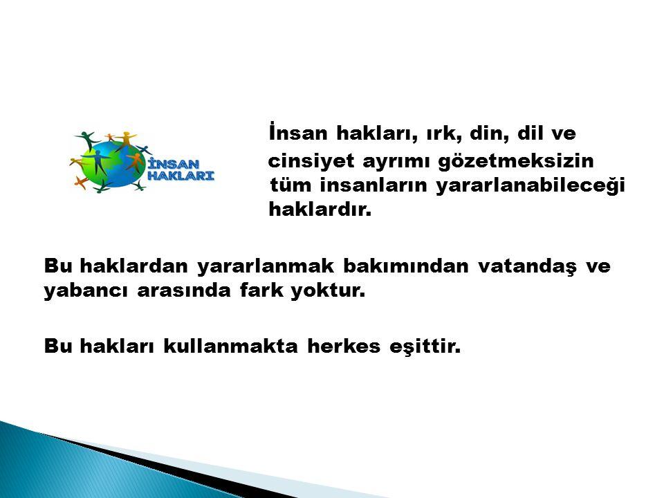 İnsan hakları, ırk, din, dil ve cinsiyet ayrımı gözetmeksizin tüm insanların yararlanabileceği haklardır. Bu haklardan yararlanmak bakımından vatandaş