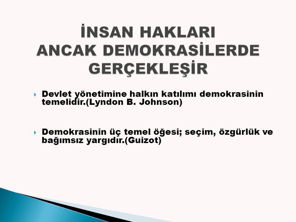  Devlet yönetimine halkın katılımı demokrasinin temelidir.(Lyndon B.