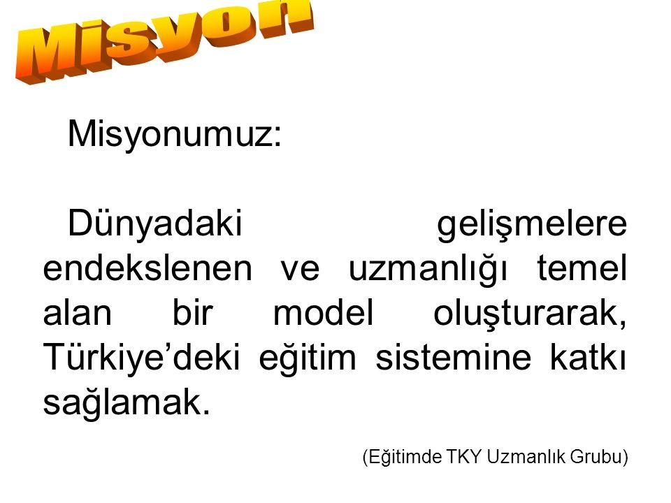 Misyonumuz: Dünyadaki gelişmelere endekslenen ve uzmanlığı temel alan bir model oluşturarak, Türkiye'deki eğitim sistemine katkı sağlamak. (Eğitimde T