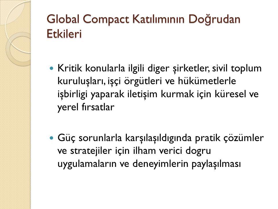 Global Compact Katılımının Do ğ rudan Etkileri Kritik konularla ilgili diger şirketler, sivil toplum kuruluşları, işçi örgütleri ve hükümetlerle işbir