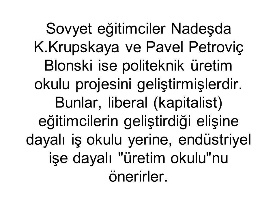 Sovyet eğitimciler Nadeşda K.Krupskaya ve Pavel Petroviç Blonski ise politeknik üretim okulu projesini geliştirmişlerdir.