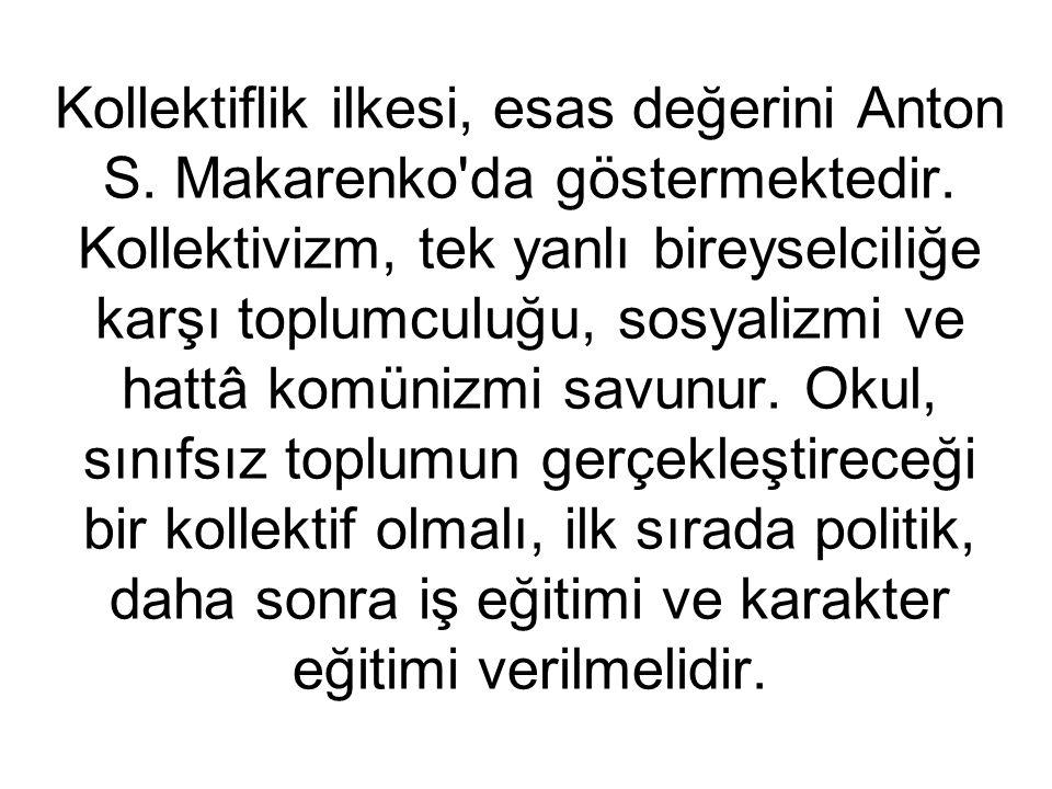Kollektiflik ilkesi, esas değerini Anton S.Makarenko da göstermektedir.