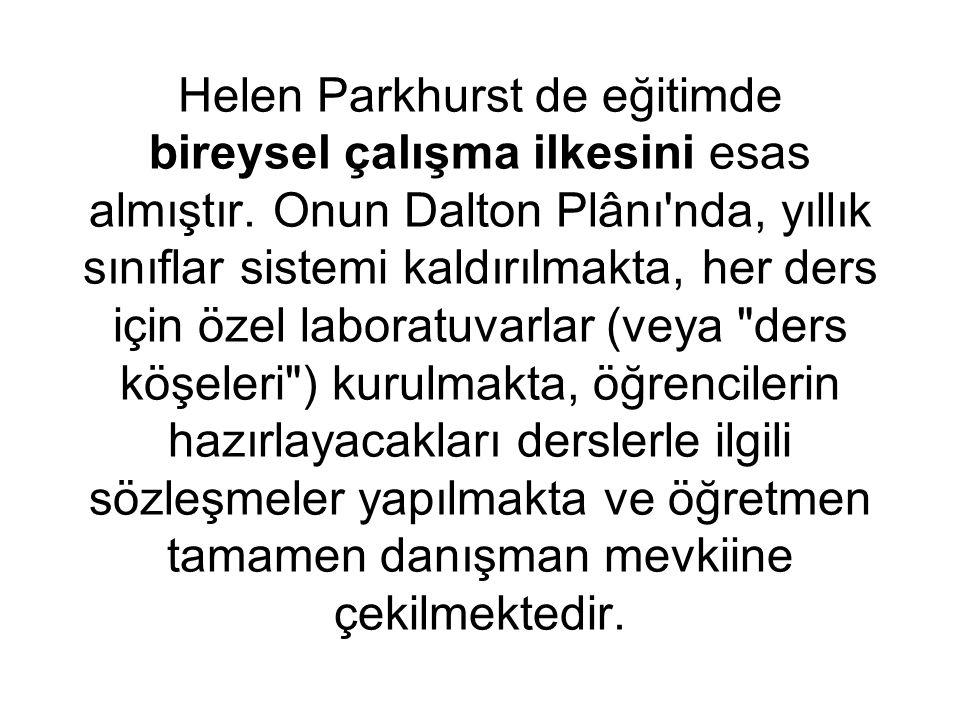 Helen Parkhurst de eğitimde bireysel çalışma ilkesini esas almıştır.