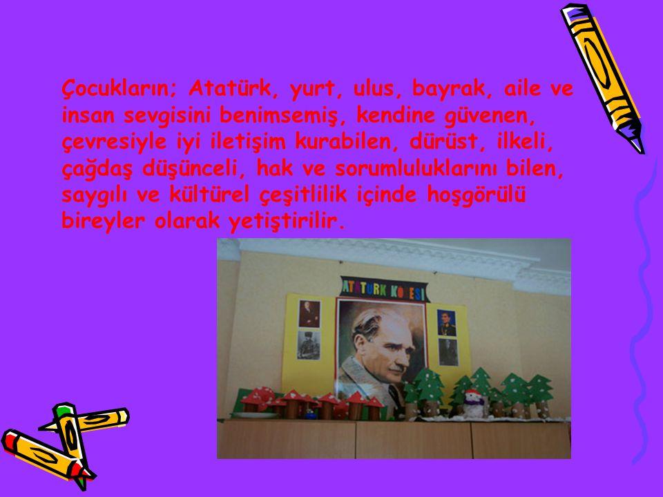 Çocukların; Atatürk, yurt, ulus, bayrak, aile ve insan sevgisini benimsemiş, kendine güvenen, çevresiyle iyi iletişim kurabilen, dürüst, ilkeli, çağda