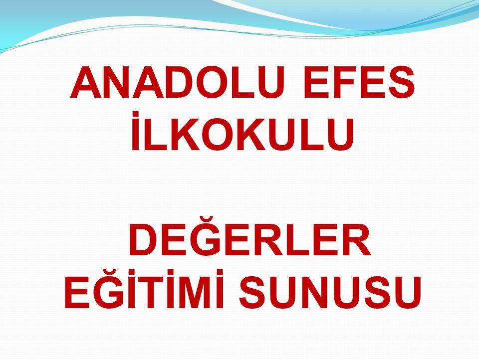 ANADOLU EFES İLKOKULU DEĞERLER EĞİTİMİ SUNUSU