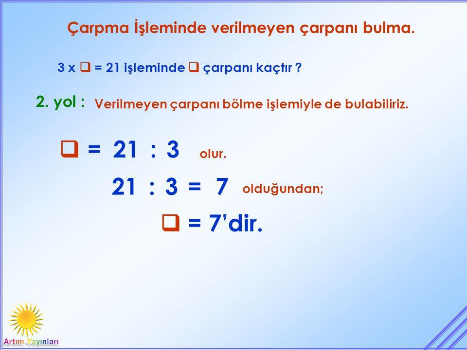 Çarpma İşleminde verilmeyen çarpanı bulma. 3 x  = 21 işleminde  çarpanı kaçtır ? olur. 2. yol : Verilmeyen çarpanı bölme işlemiyle de bulabiliriz. 
