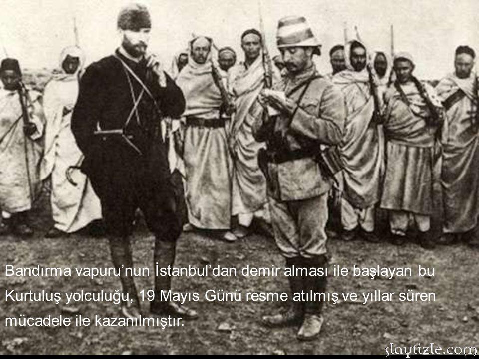 Bandırma vapurunda askeri kıyafeti ile Osmanlı'nın görevli askeri olan Mustafa Kemal, Samsun'a çıktıktan sonra 19 Mayıs Günü Milli Mücadele hareketi i