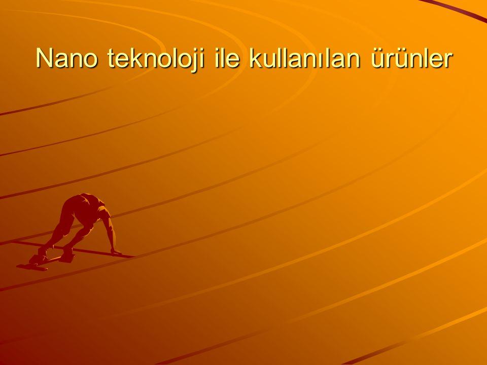 Nano teknoloji ile kullanılan ürünler