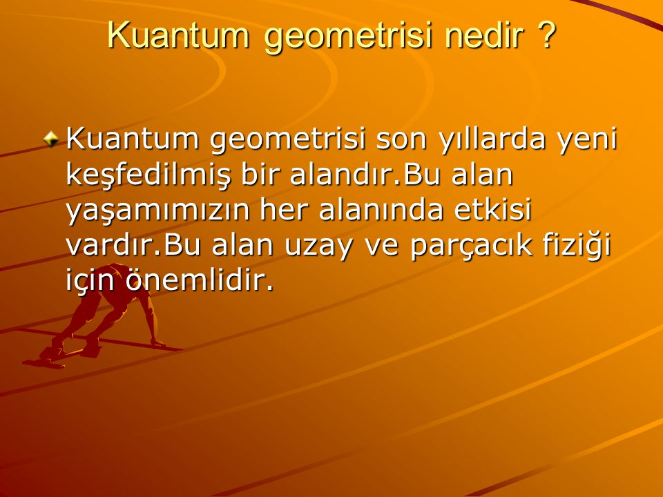 Kuantum geometrisi nedir ? Kuantum geometrisi son yıllarda yeni keşfedilmiş bir alandır.Bu alan yaşamımızın her alanında etkisi vardır.Bu alan uzay ve