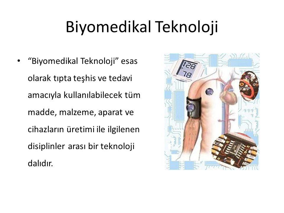 Biyomedikal Teknoloji Biyomedikal Teknoloji esas olarak tıpta teşhis ve tedavi amacıyla kullanılabilecek tüm madde, malzeme, aparat ve cihazların üretimi ile ilgilenen disiplinler arası bir teknoloji dalıdır.