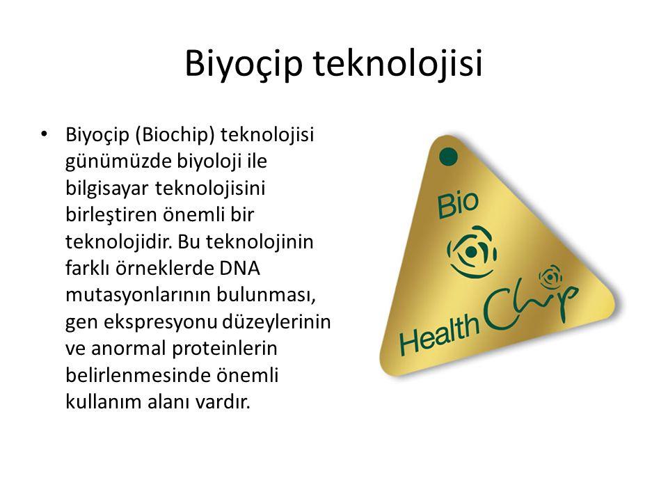 Biyoçip teknolojisi Biyoçip (Biochip) teknolojisi günümüzde biyoloji ile bilgisayar teknolojisini birleştiren önemli bir teknolojidir.