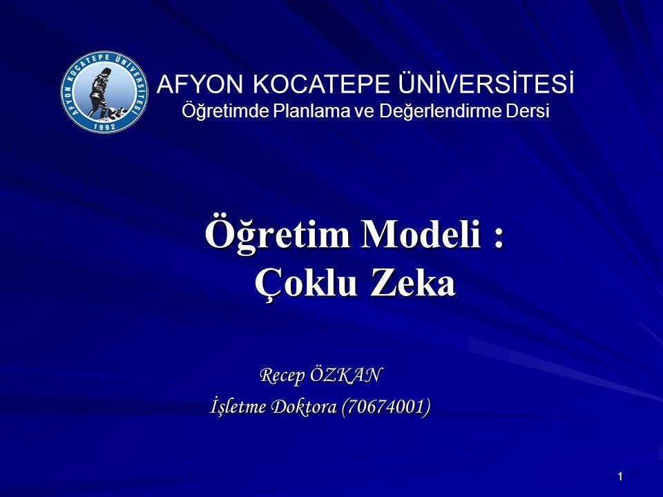 1 Öğretim Modeli : Çoklu Zeka Recep ÖZKAN İşletme Doktora (70674001) AFYON KOCATEPE ÜNİVERSİTESİ Öğretimde Planlama ve Değerlendirme Dersi