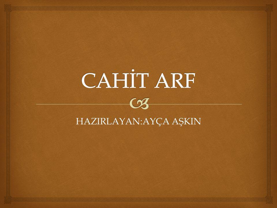  Cahit ARF 11 Ekim 1910 yılında Selanik de doğmuş ve 26 Aralık 1997 de İstanbul da ölmüştür.
