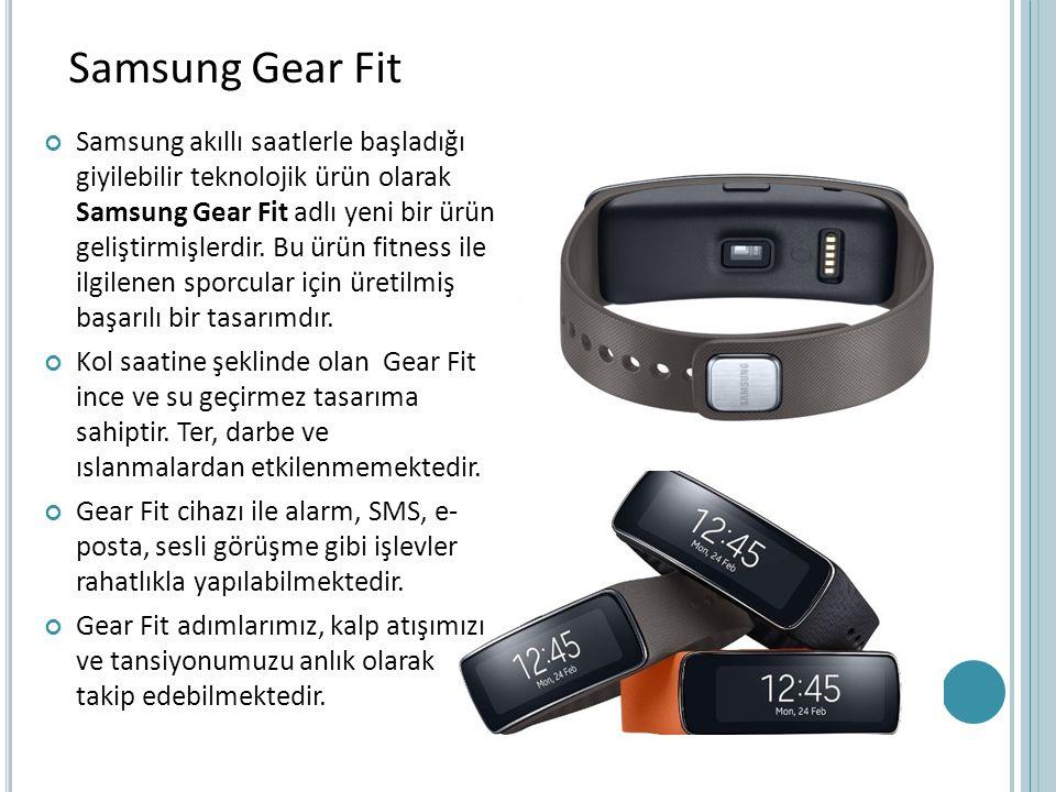 Samsung akıllı saatlerle başladığı giyilebilir teknolojik ürün olarak Samsung Gear Fit adlı yeni bir ürün geliştirmişlerdir. Bu ürün fitness ile ilgil