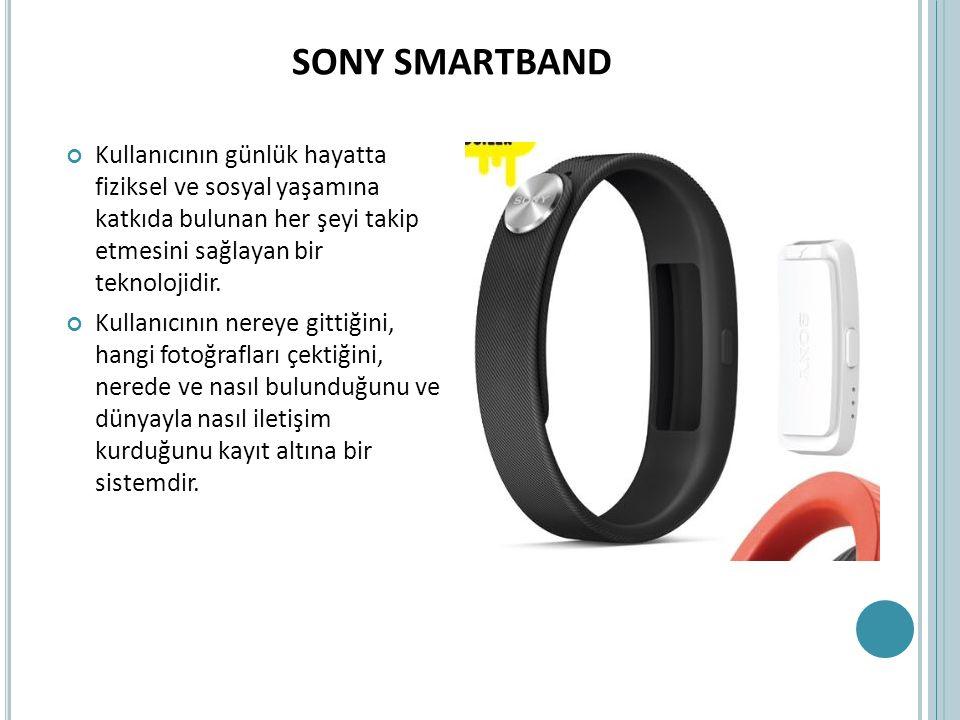 SONY SMARTBAND Kullanıcının günlük hayatta fiziksel ve sosyal yaşamına katkıda bulunan her şeyi takip etmesini sağlayan bir teknolojidir. Kullanıcının