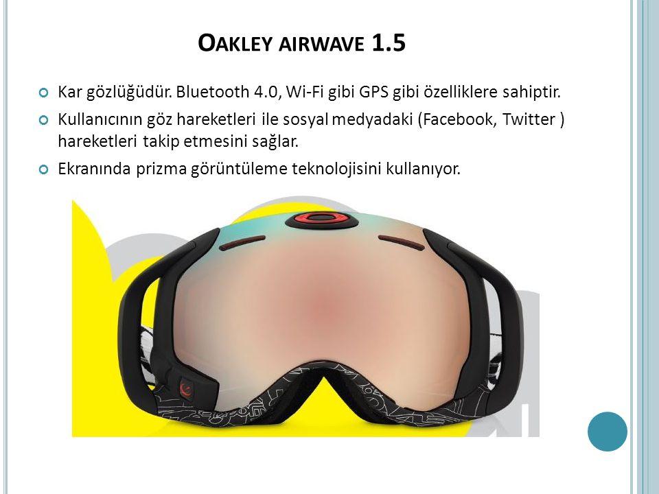 O AKLEY AIRWAVE 1.5 Kar gözlüğüdür. Bluetooth 4.0, Wi-Fi gibi GPS gibi özelliklere sahiptir. Kullanıcının göz hareketleri ile sosyal medyadaki (Facebo