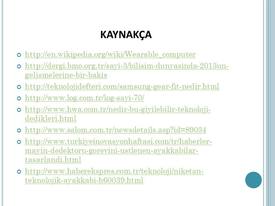 KAYNAKÇA http://en.wikipedia.org/wiki/Wearable_computer http://dergi.bmo.org.tr/sayi-3/bilisim-dunyasinda-2013un- gelismelerine-bir-bakis http://tekno
