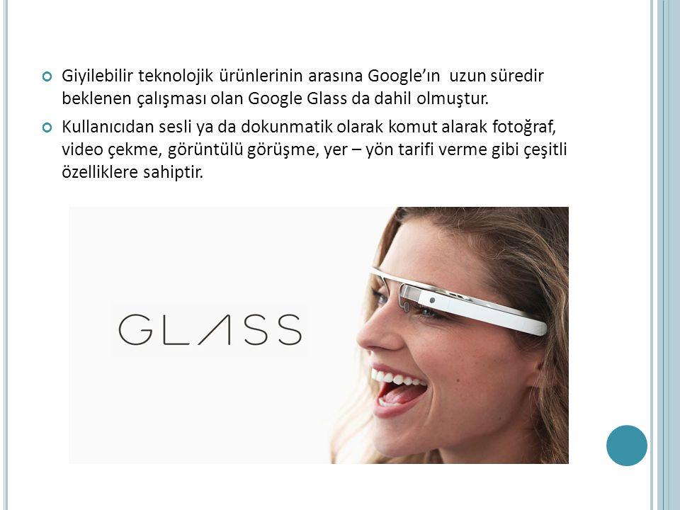 Giyilebilir teknolojik ürünlerinin arasına Google'ın uzun süredir beklenen çalışması olan Google Glass da dahil olmuştur. Kullanıcıdan sesli ya da dok