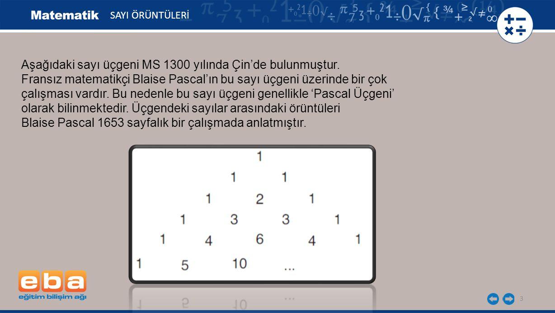 3 Aşağıdaki sayı üçgeni MS 1300 yılında Çin'de bulunmuştur. Fransız matematikçi Blaise Pascal'ın bu sayı üçgeni üzerinde bir çok çalışması vardır. Bu